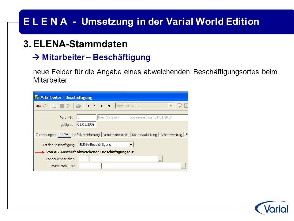 E L E N A - Umsetzung in der Varial World Edition 3.ELENA-Stammdaten  Mitarbeiter – Beschäftigung neue Felder für die Angabe eines abweichenden Besch