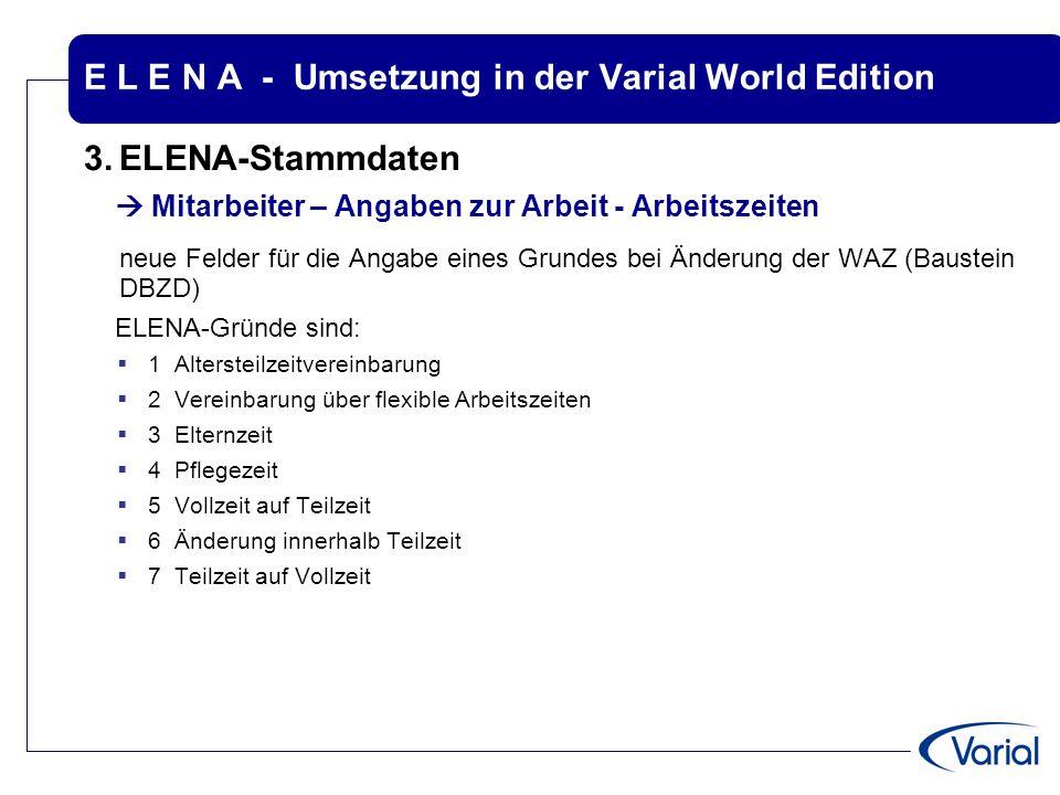 E L E N A - Umsetzung in der Varial World Edition 3.ELENA-Stammdaten  Mitarbeiter – Angaben zur Arbeit - Arbeitszeiten neue Felder für die Angabe ein