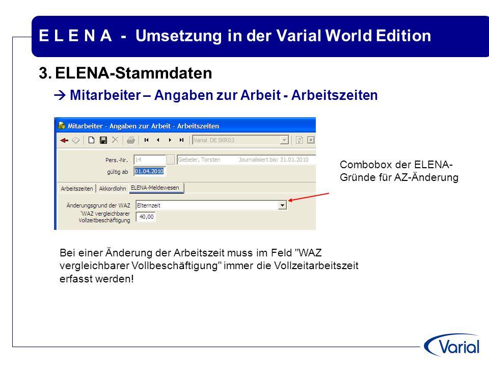 E L E N A - Umsetzung in der Varial World Edition 3.ELENA-Stammdaten  Mitarbeiter – Angaben zur Arbeit - Arbeitszeiten Bei einer Änderung der Arbeits