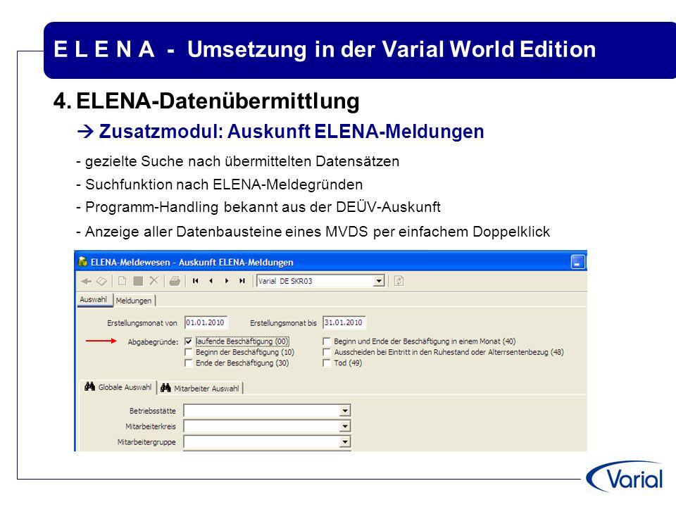 E L E N A - Umsetzung in der Varial World Edition 4.ELENA-Datenübermittlung  Zusatzmodul: Auskunft ELENA-Meldungen - gezielte Suche nach übermittelte