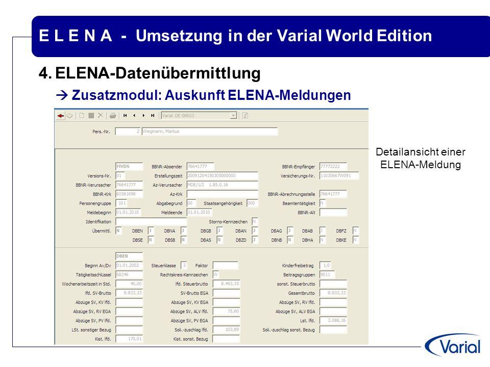 E L E N A - Umsetzung in der Varial World Edition 4.ELENA-Datenübermittlung  Zusatzmodul: Auskunft ELENA-Meldungen Detailansicht einer ELENA-Meldung