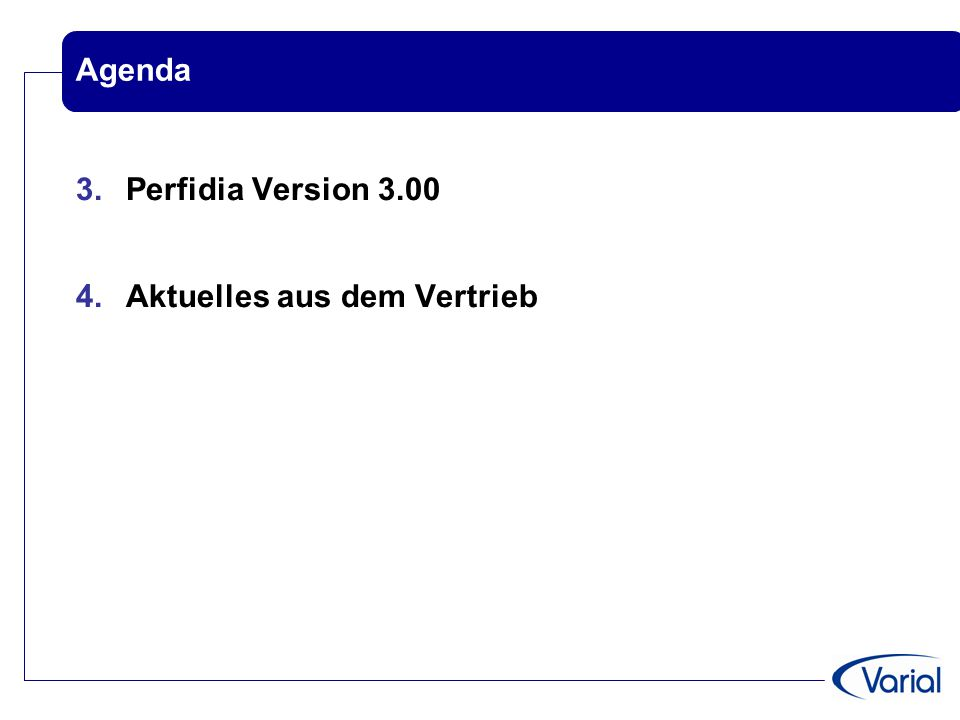 Agenda 3. Perfidia Version 3.00 4. Aktuelles aus dem Vertrieb