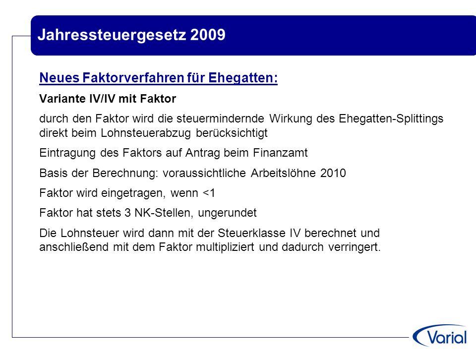 Jahressteuergesetz 2009 Neues Faktorverfahren für Ehegatten: Variante IV/IV mit Faktor durch den Faktor wird die steuermindernde Wirkung des Ehegatten