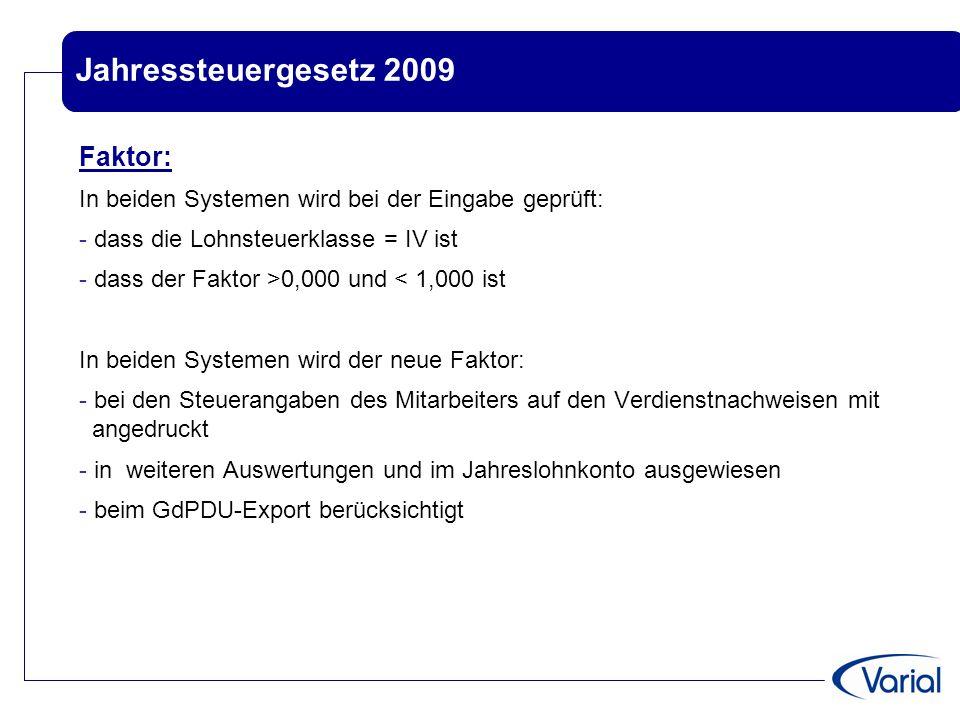 Jahressteuergesetz 2009 Faktor: In beiden Systemen wird bei der Eingabe geprüft: - dass die Lohnsteuerklasse = IV ist - dass der Faktor >0,000 und < 1