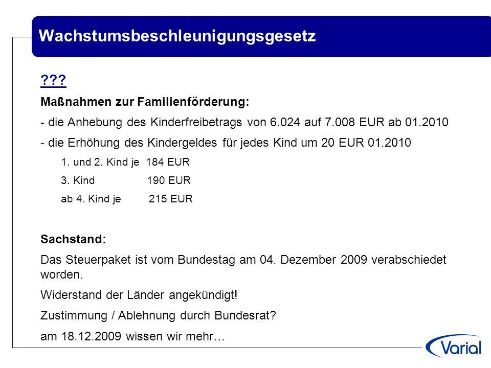 Wachstumsbeschleunigungsgesetz ??? Maßnahmen zur Familienförderung: - die Anhebung des Kinderfreibetrags von 6.024 auf 7.008 EUR ab 01.2010 - die Erhö