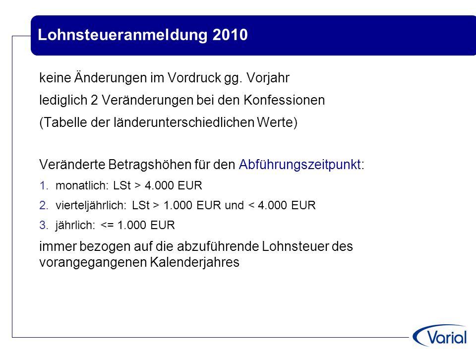 Lohnsteueranmeldung 2010 keine Änderungen im Vordruck gg. Vorjahr lediglich 2 Veränderungen bei den Konfessionen (Tabelle der länderunterschiedlichen