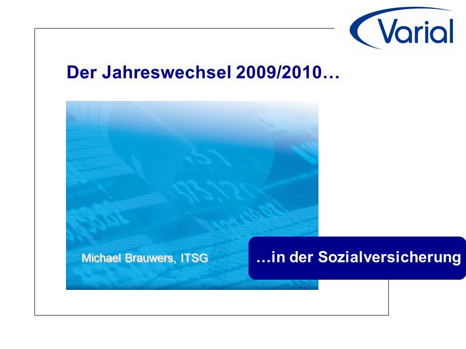 Der Jahreswechsel 2009/2010… …in der Sozialversicherung Michael Brauwers, ITSG