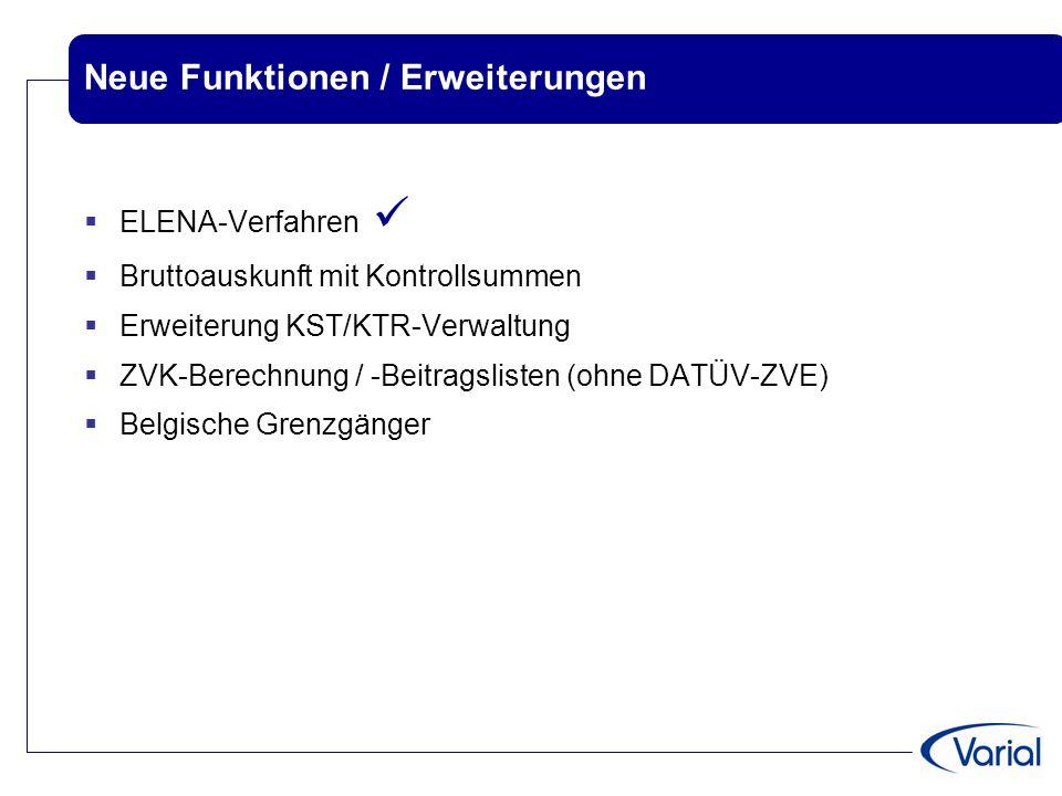 Neue Funktionen / Erweiterungen  ELENA-Verfahren  Bruttoauskunft mit Kontrollsummen  Erweiterung KST/KTR-Verwaltung  ZVK-Berechnung / -Beitragslis