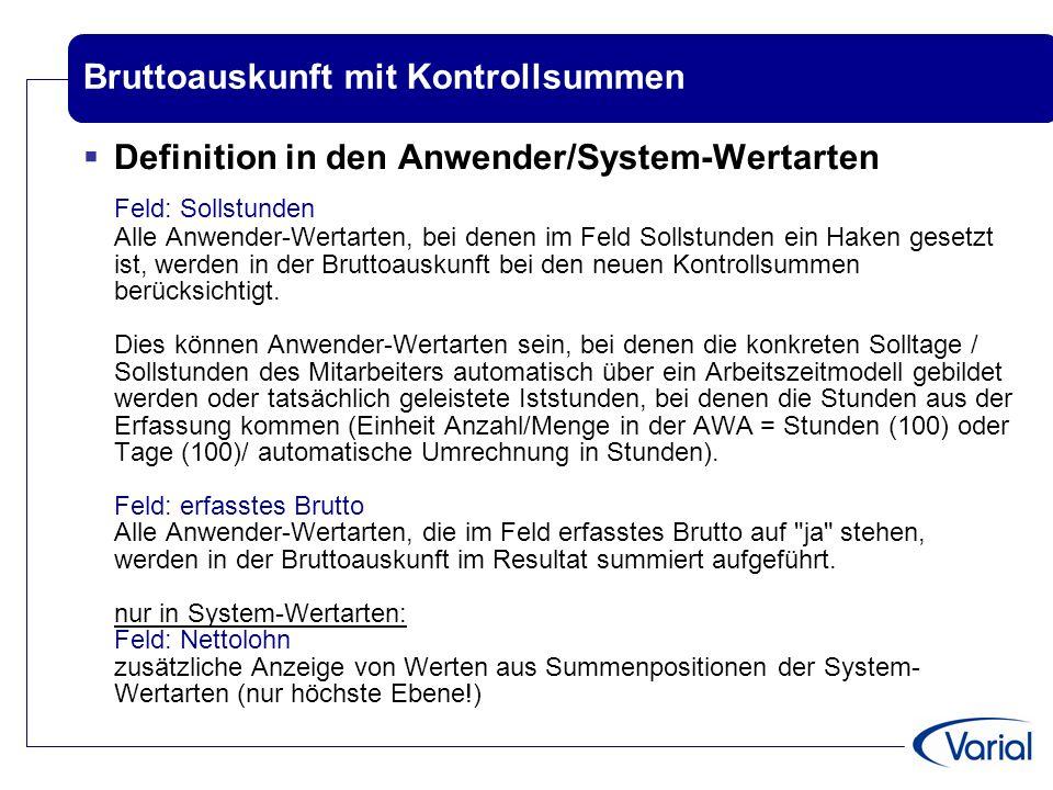 Bruttoauskunft mit Kontrollsummen  Definition in den Anwender/System-Wertarten Feld: Sollstunden Alle Anwender-Wertarten, bei denen im Feld Sollstund