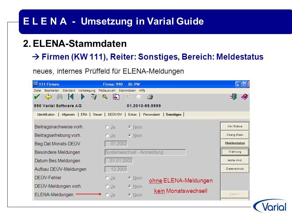 E L E N A - Umsetzung in Varial Guide 2.ELENA-Stammdaten  Firmen (KW 111), Reiter: Sonstiges, Bereich: Meldestatus neues, internes Prüffeld für ELENA