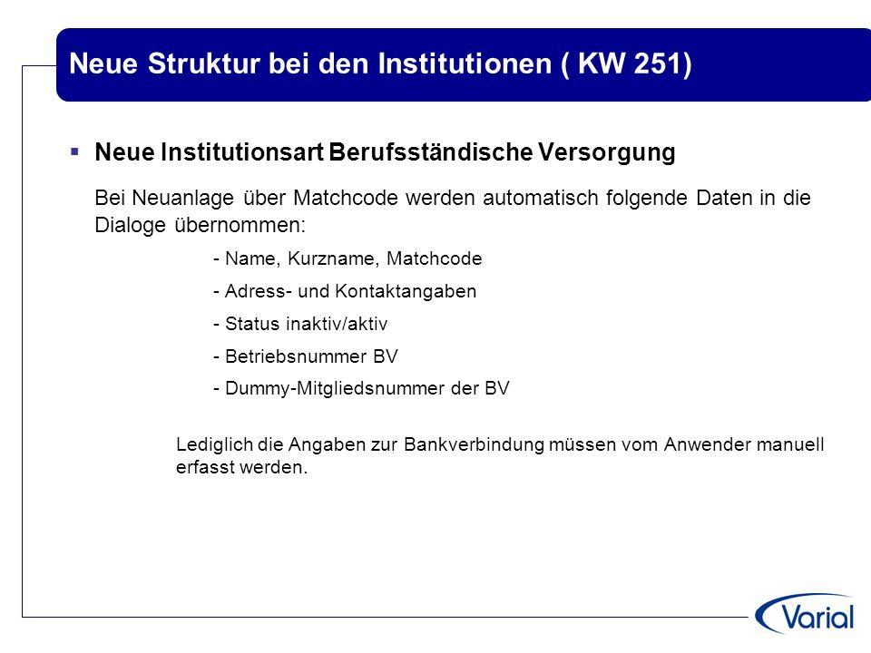 Neue Struktur bei den Institutionen ( KW 251)  Neue Institutionsart Berufsständische Versorgung Bei Neuanlage über Matchcode werden automatisch folge