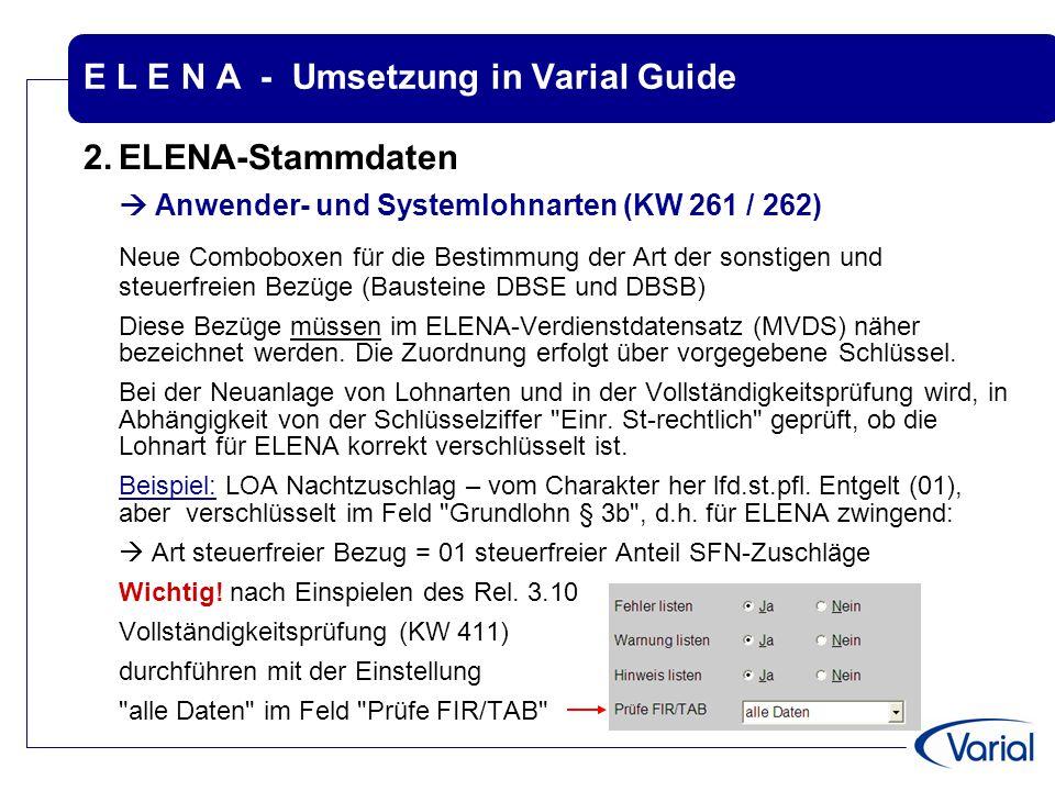 E L E N A - Umsetzung in Varial Guide 2.ELENA-Stammdaten  Anwender- und Systemlohnarten (KW 261 / 262) Neue Comboboxen für die Bestimmung der Art der