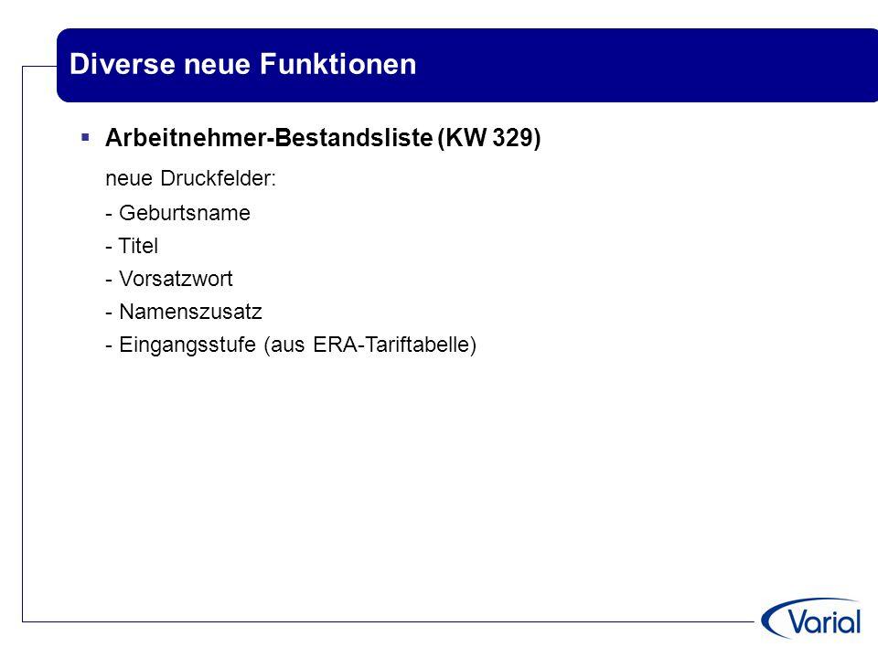 Diverse neue Funktionen  Arbeitnehmer-Bestandsliste (KW 329) neue Druckfelder: - Geburtsname - Titel - Vorsatzwort - Namenszusatz - Eingangsstufe (au