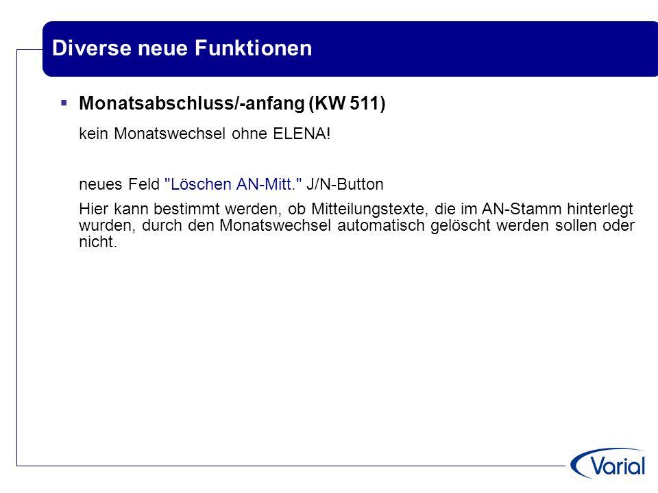 Diverse neue Funktionen  Monatsabschluss/-anfang (KW 511) kein Monatswechsel ohne ELENA! neues Feld