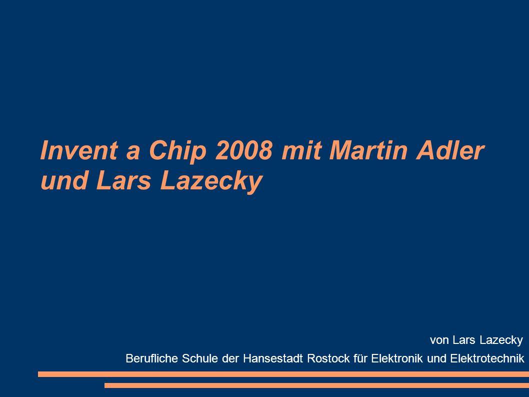 Invent a Chip 2008 mit Martin Adler und Lars Lazecky Berufliche Schule der Hansestadt Rostock für Elektronik und Elektrotechnik von Lars Lazecky