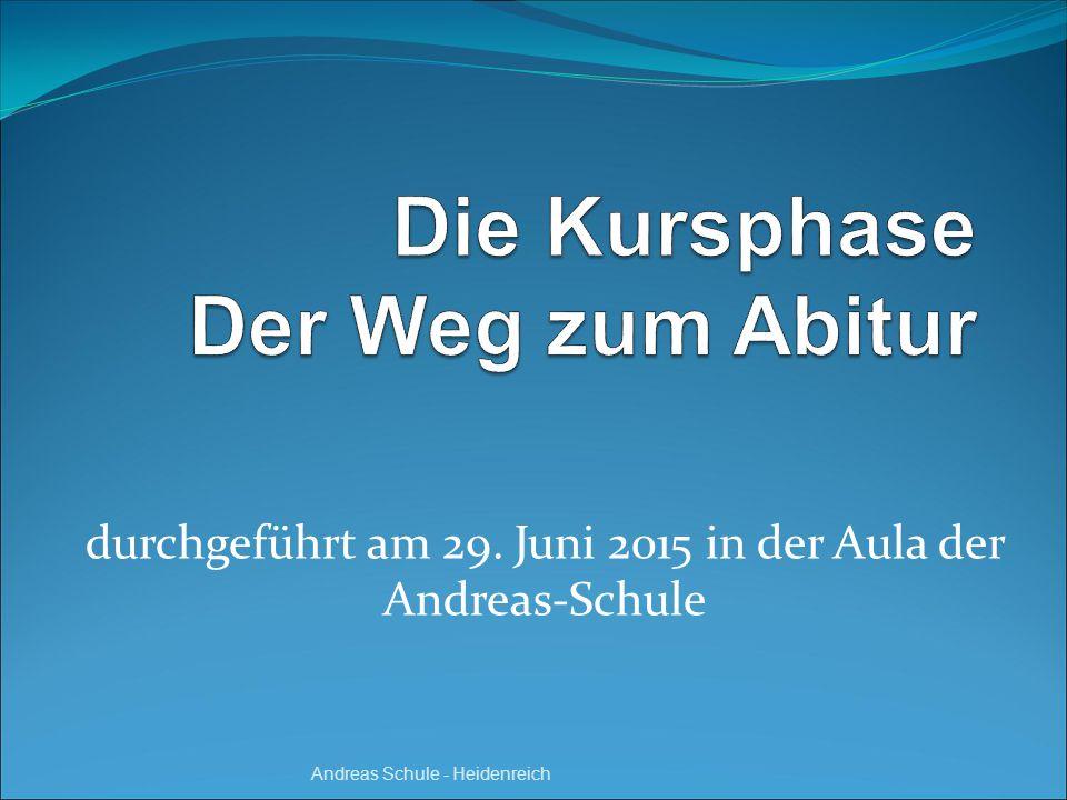 durchgeführt am 29. Juni 2015 in der Aula der Andreas-Schule Andreas Schule - Heidenreich