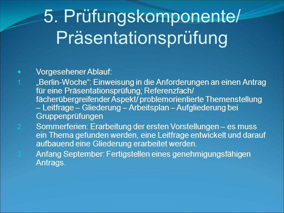 5.Prüfungskomponente/ Präsentationsprüfung Vorgesehener Ablauf: 1.