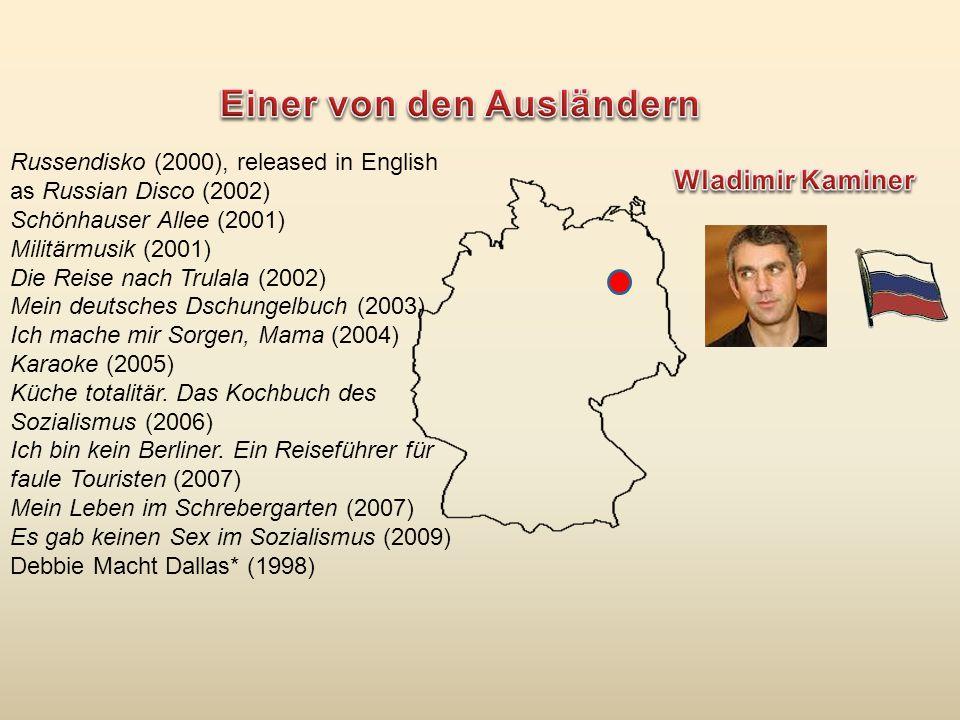 Russendisko (2000), released in English as Russian Disco (2002) Schönhauser Allee (2001) Militärmusik (2001) Die Reise nach Trulala (2002) Mein deutsches Dschungelbuch (2003) Ich mache mir Sorgen, Mama (2004) Karaoke (2005) Küche totalitär.