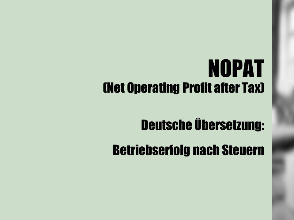 NOPAT (Net Operating Profit after Tax) Deutsche Übersetzung: Betriebserfolg nach Steuern