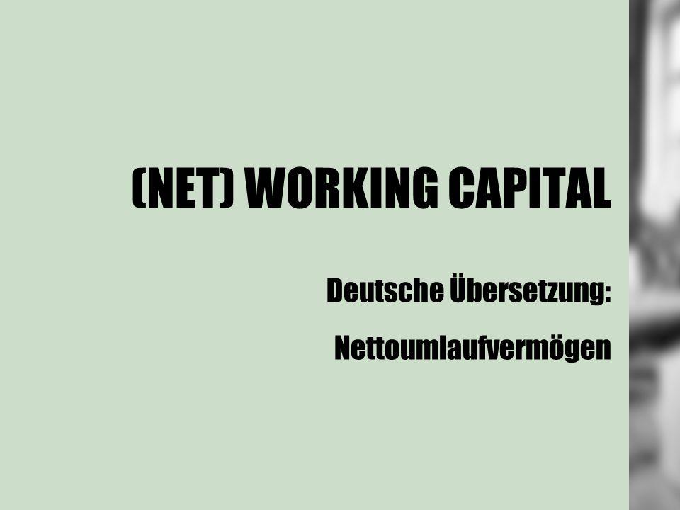 (NET) WORKING CAPITAL Deutsche Übersetzung: Nettoumlaufvermögen