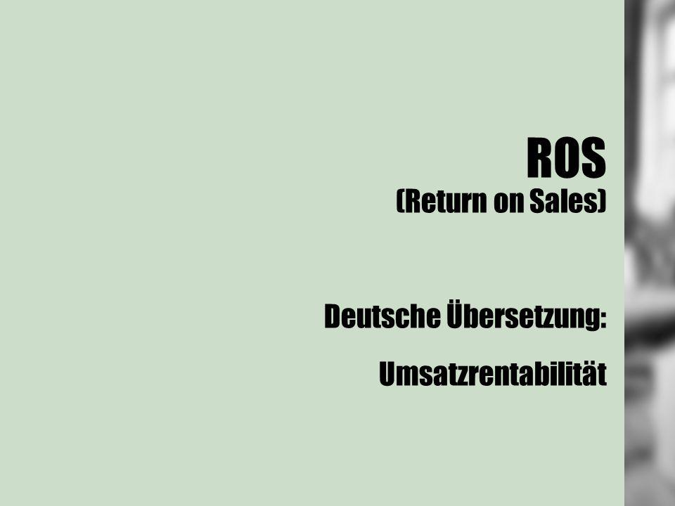 ROS (Return on Sales) Deutsche Übersetzung: Umsatzrentabilität