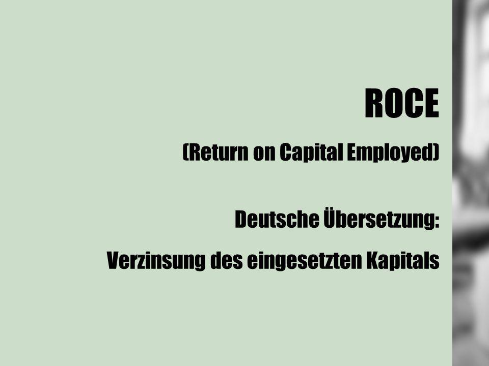 ROCE (Return on Capital Employed) Deutsche Übersetzung: Verzinsung des eingesetzten Kapitals