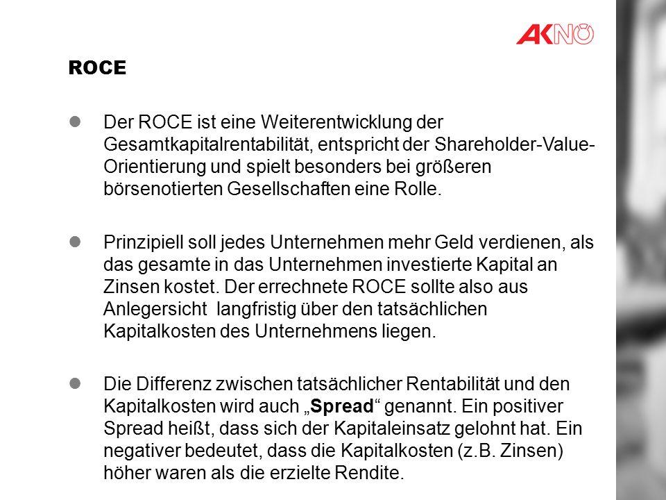 ROCE Der ROCE ist eine Weiterentwicklung der Gesamtkapitalrentabilität, entspricht der Shareholder-Value- Orientierung und spielt besonders bei größeren börsenotierten Gesellschaften eine Rolle.