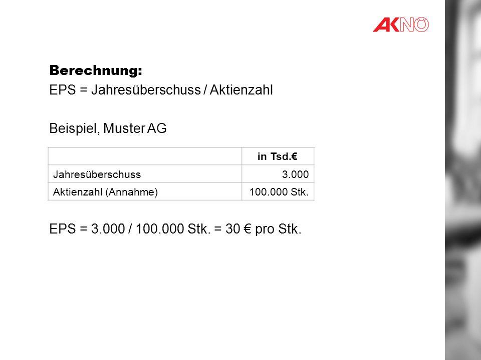 Berechnung: EPS = Jahresüberschuss / Aktienzahl Beispiel, Muster AG EPS = 3.000 / 100.000 Stk.