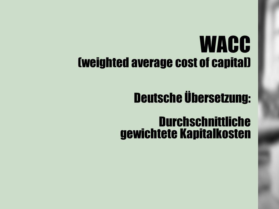 WACC (weighted average cost of capital) Deutsche Übersetzung: Durchschnittliche gewichtete Kapitalkosten