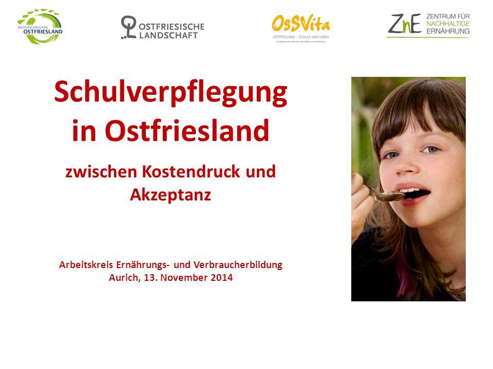 Schulverpflegung in Ostfriesland zwischen Kostendruck und Akzeptanz Arbeitskreis Ernährungs- und Verbraucherbildung Aurich, 13. November 2014