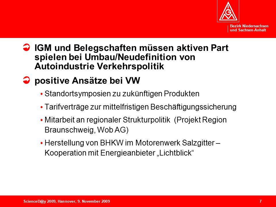 Bezirk Niedersachsen und Sachsen-Anhalt 7ScienceD@y 2009, Hannover, 9. November 2009 IGM und Belegschaften müssen aktiven Part spielen bei Umbau/Neude