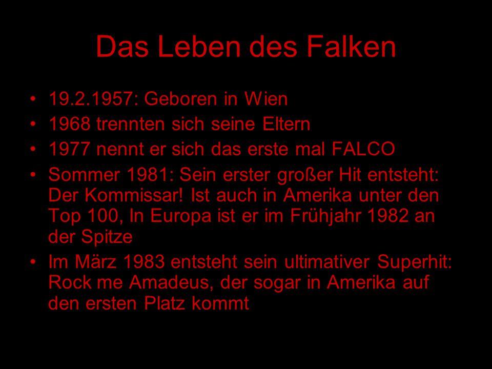 Das Leben des Falken 19.2.1957: Geboren in Wien 1968 trennten sich seine Eltern 1977 nennt er sich das erste mal FALCO Sommer 1981: Sein erster großer