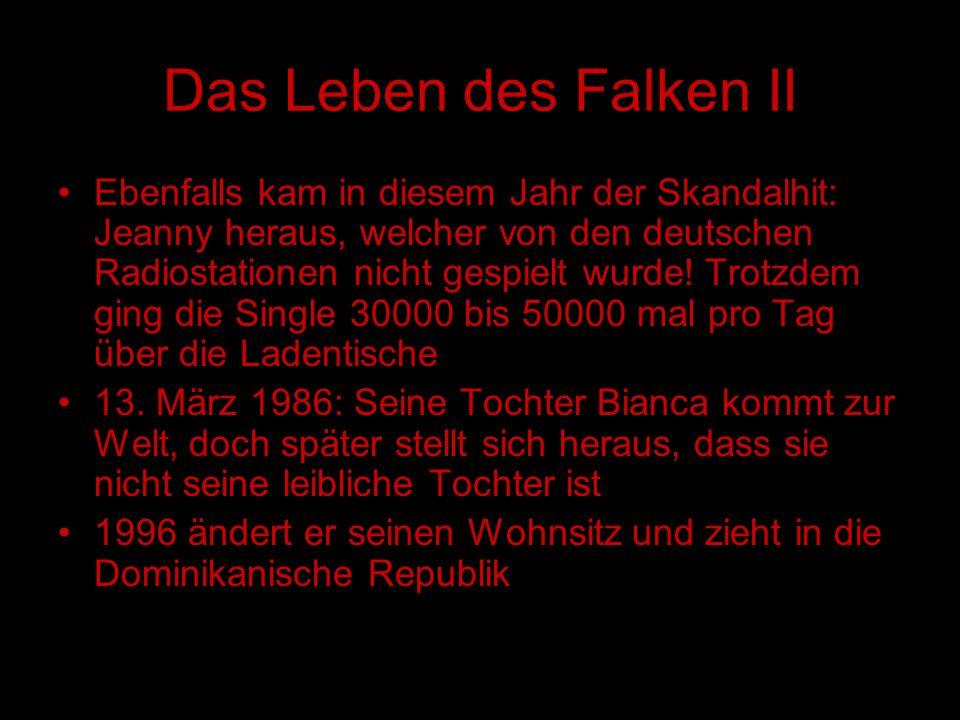 Das Leben des Falken II Ebenfalls kam in diesem Jahr der Skandalhit: Jeanny heraus, welcher von den deutschen Radiostationen nicht gespielt wurde! Tro