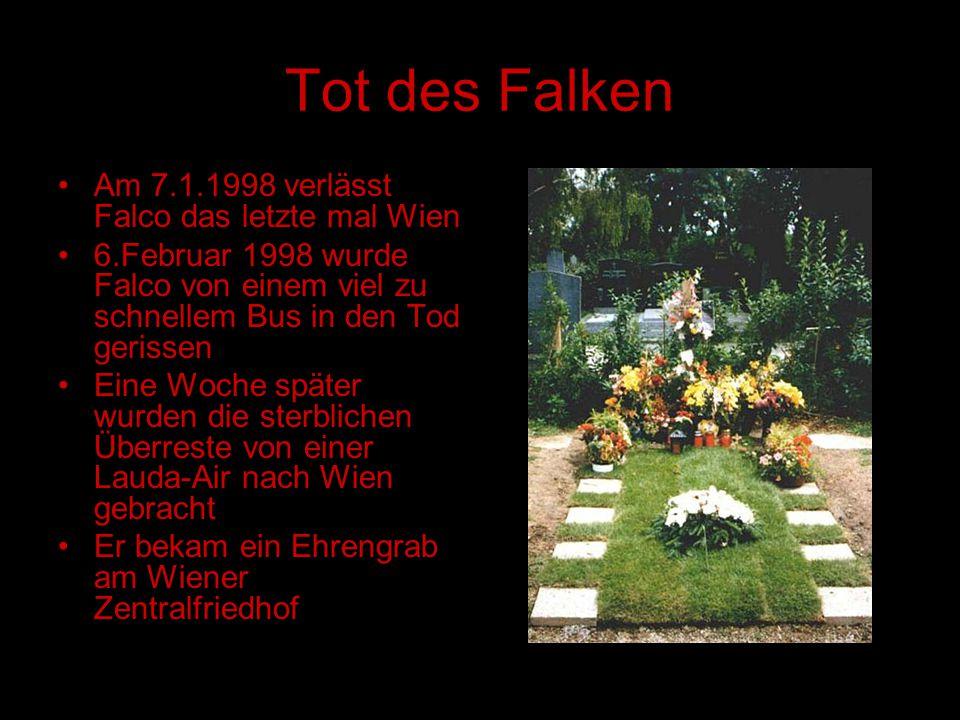 Tot des Falken Am 7.1.1998 verlässt Falco das letzte mal Wien 6.Februar 1998 wurde Falco von einem viel zu schnellem Bus in den Tod gerissen Eine Woch