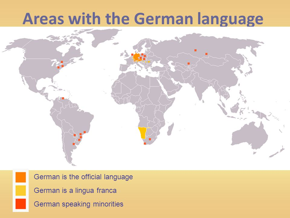 Areas with the German language German is the official language German is a lingua franca German speaking minorities