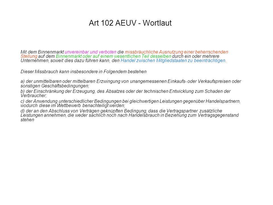 Art 102 AEUV - Wortlaut Mit dem Binnenmarkt unvereinbar und verboten die missbräuchliche Ausnutzung einer beherrschenden Stellung auf dem Binnenmarkt