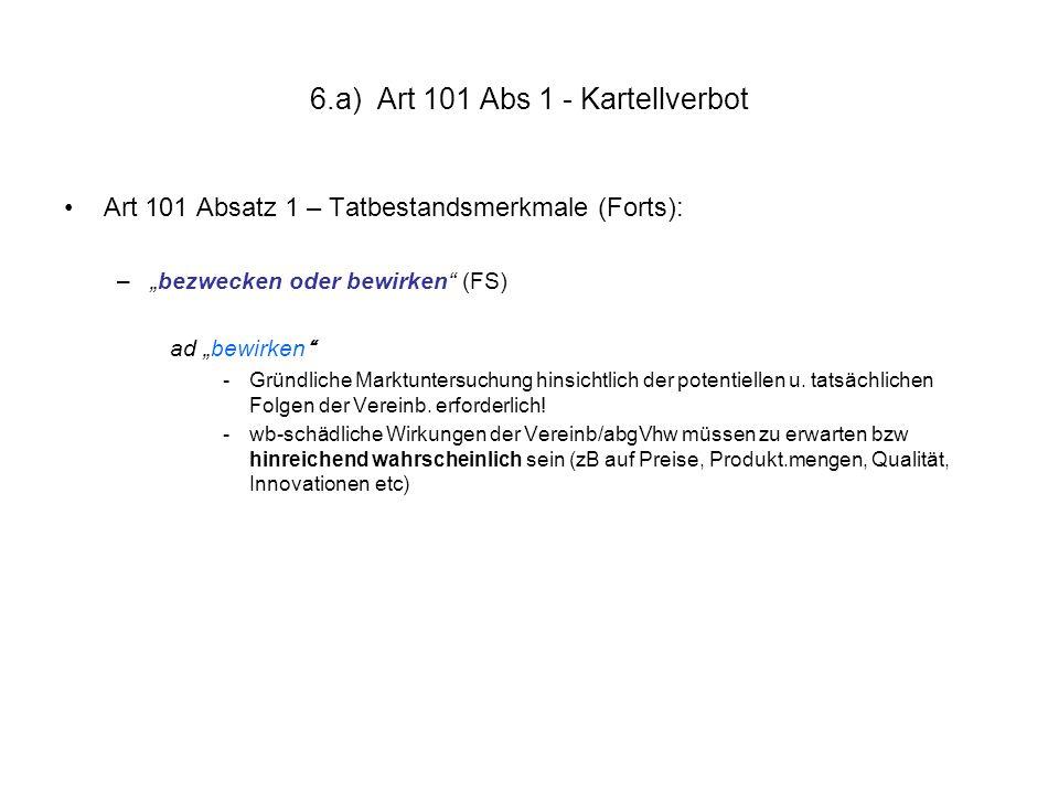 """6.a) Art 101 Abs 1 - Kartellverbot Art 101 Absatz 1 – Tatbestandsmerkmale (Forts): –""""bezwecken oder bewirken"""" (FS) ad """"bewirken"""" -Gründliche Marktunte"""
