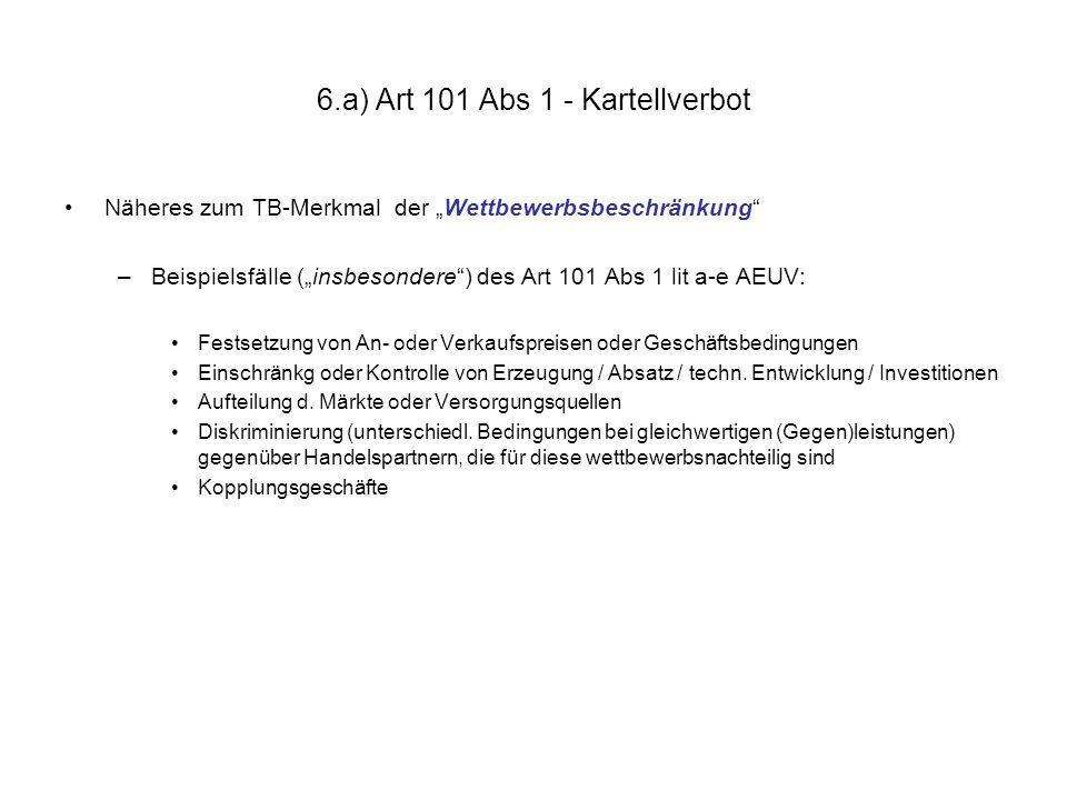 """6.a) Art 101 Abs 1 - Kartellverbot Näheres zum TB-Merkmal der """"Wettbewerbsbeschränkung"""" –Beispielsfälle (""""insbesondere"""") des Art 101 Abs 1 lit a-e AEU"""