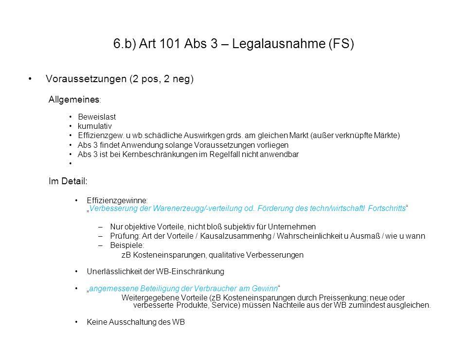 6.b) Art 101 Abs 3 – Legalausnahme (FS) Voraussetzungen (2 pos, 2 neg) Allgemeines : Beweislast kumulativ Effizienzgew. u wb.schädliche Auswirkgen grd
