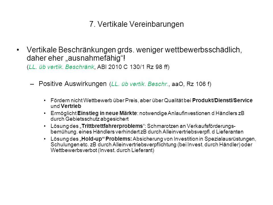 """7. Vertikale Vereinbarungen Vertikale Beschränkungen grds. weniger wettbewerbsschädlich, daher eher """"ausnahmefähig""""! (LL. üb vertik. Beschränk, ABl 20"""