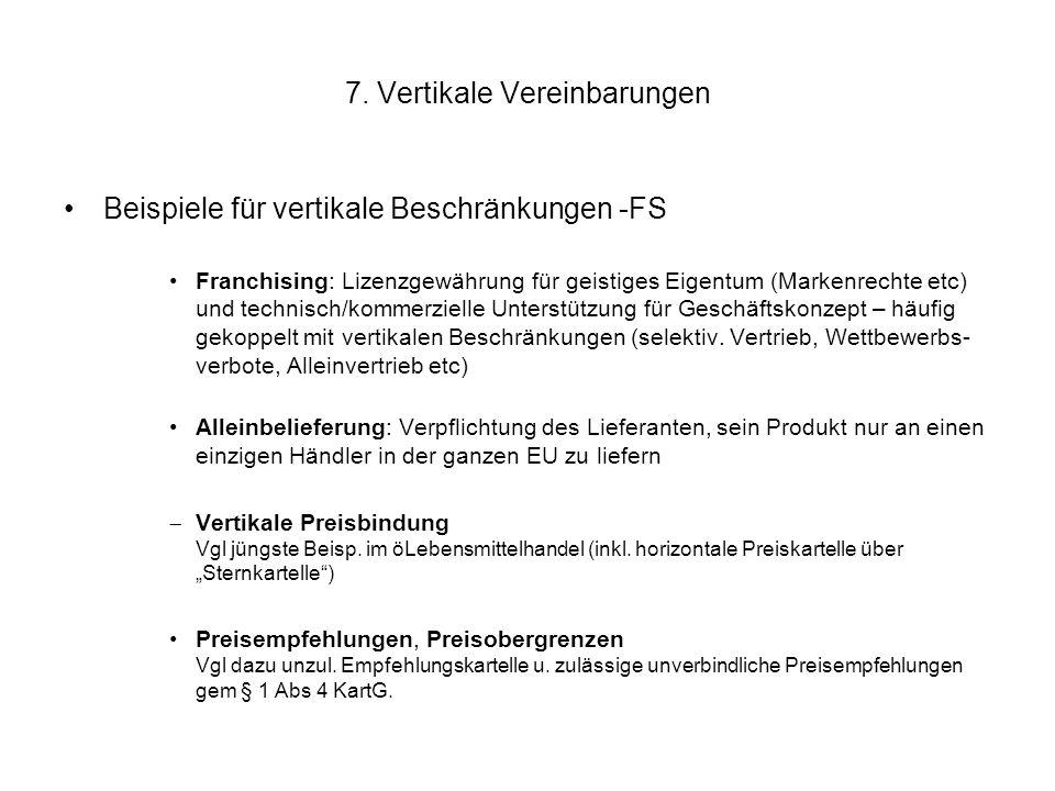 7. Vertikale Vereinbarungen Beispiele für vertikale Beschränkungen -FS Franchising: Lizenzgewährung für geistiges Eigentum (Markenrechte etc) und tech