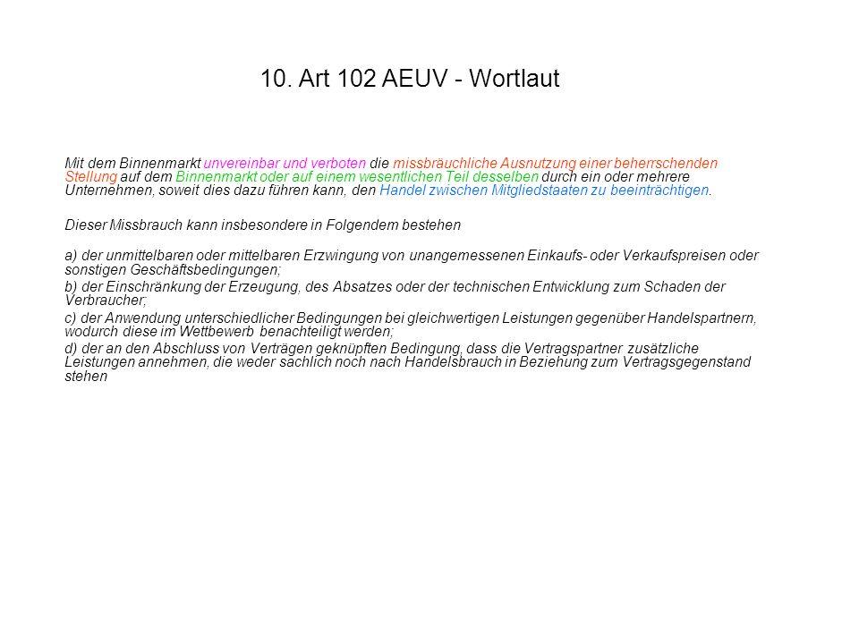 10. Art 102 AEUV - Wortlaut Mit dem Binnenmarkt unvereinbar und verboten die missbräuchliche Ausnutzung einer beherrschenden Stellung auf dem Binnenma