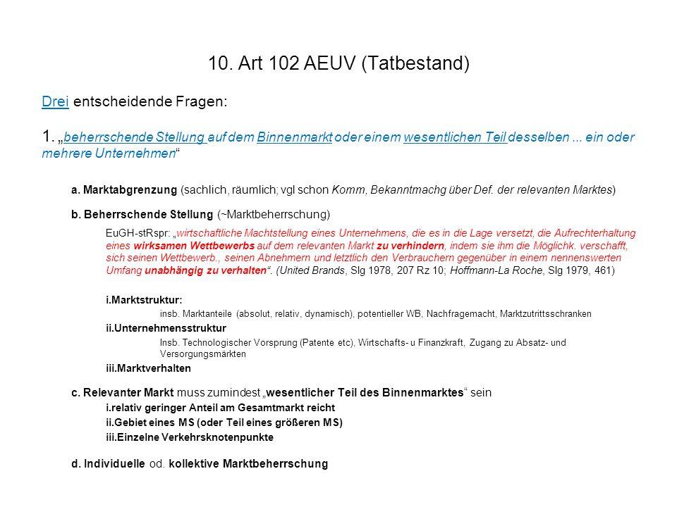 """10. Art 102 AEUV (Tatbestand) Drei entscheidende Fragen: 1."""" beherrschende Stellung auf dem Binnenmarkt oder einem wesentlichen Teil desselben... ein"""