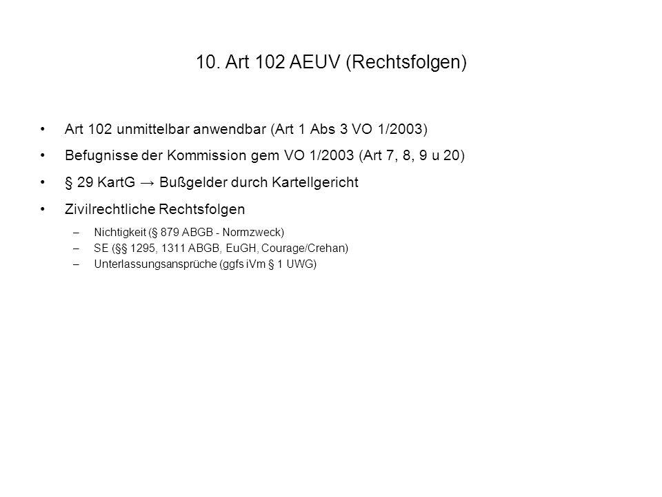 10. Art 102 AEUV (Rechtsfolgen) Art 102 unmittelbar anwendbar (Art 1 Abs 3 VO 1/2003) Befugnisse der Kommission gem VO 1/2003 (Art 7, 8, 9 u 20) § 29