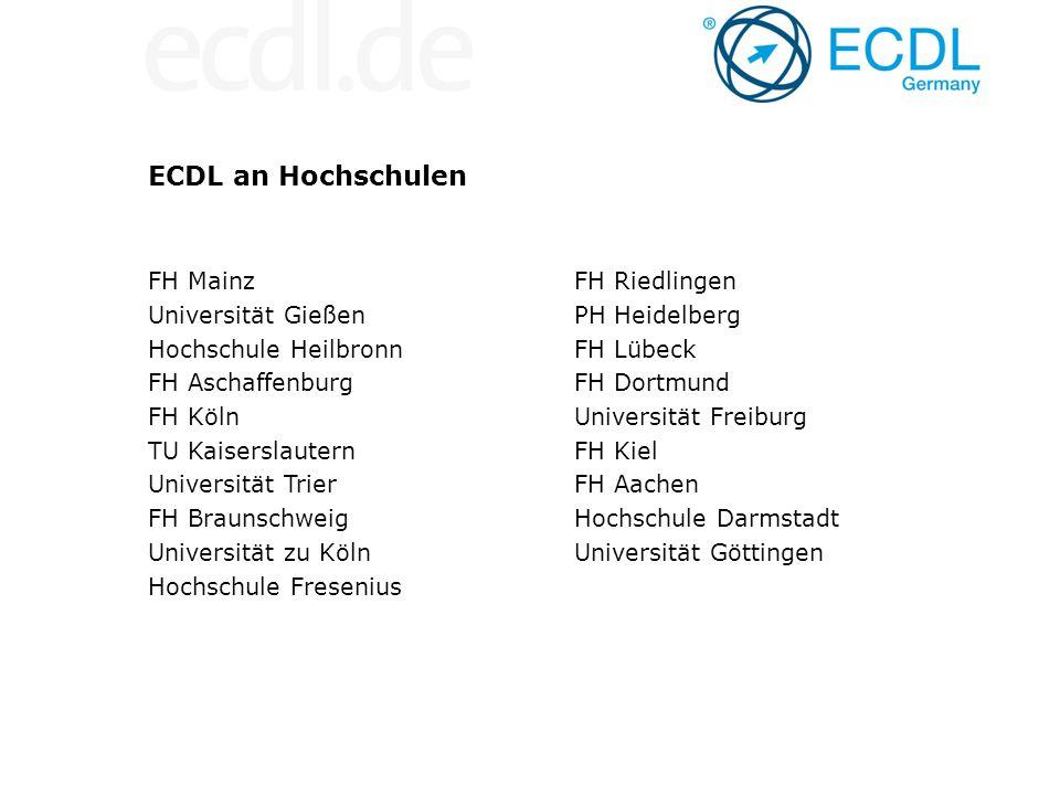 ECDL an Hochschulen FH Mainz Universität Gießen Hochschule Heilbronn FH Aschaffenburg FH Köln TU Kaiserslautern Universität Trier FH Braunschweig Univ