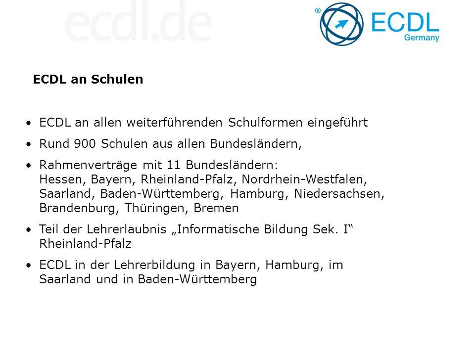 ECDL an allen weiterführenden Schulformen eingeführt Rund 900 Schulen aus allen Bundesländern, Rahmenverträge mit 11 Bundesländern: Hessen, Bayern, Rh