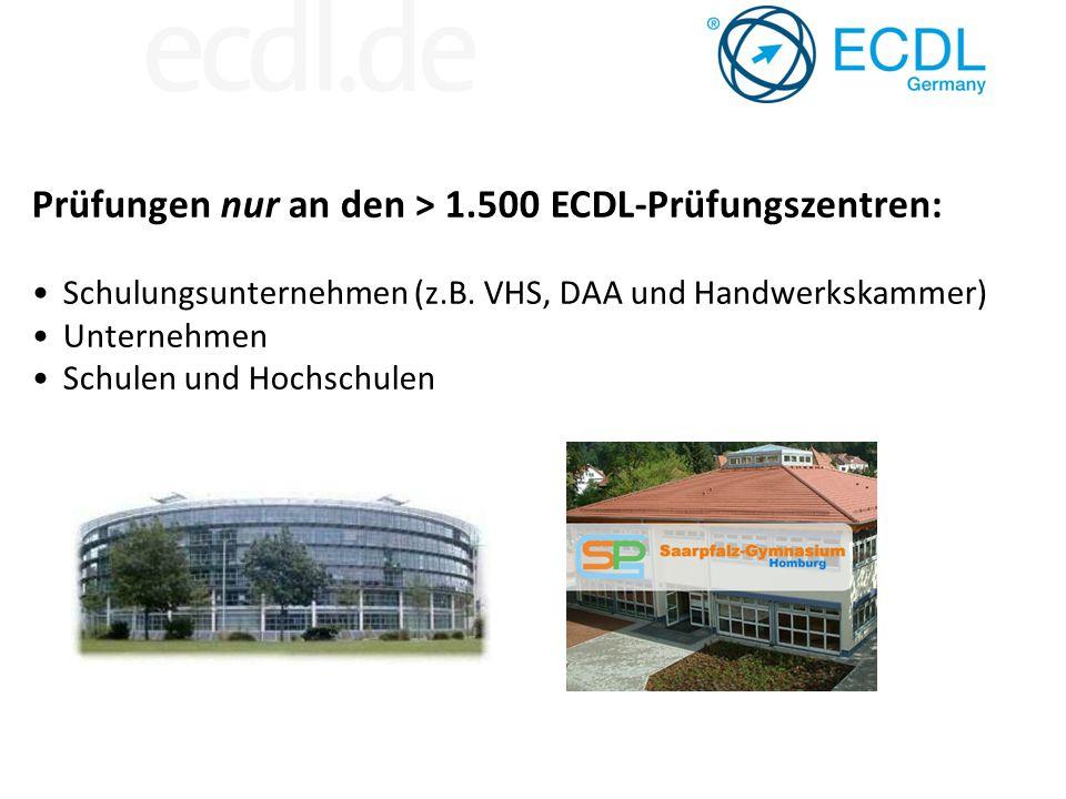 Prüfungen nur an den > 1.500 ECDL-Prüfungszentren: Schulungsunternehmen (z.B. VHS, DAA und Handwerkskammer) Unternehmen Schulen und Hochschulen