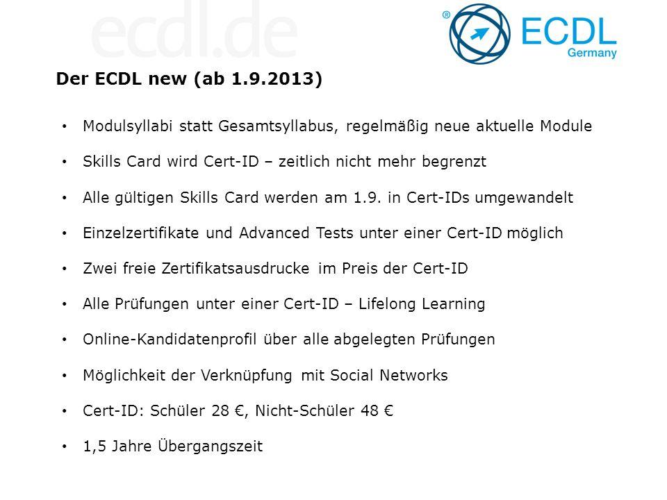 Der ECDL new (ab 1.9.2013) Modulsyllabi statt Gesamtsyllabus, regelmäßig neue aktuelle Module Skills Card wird Cert-ID – zeitlich nicht mehr begrenzt