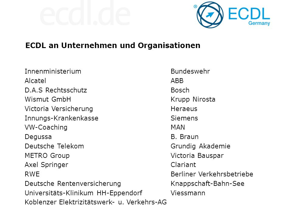 ECDL an Unternehmen und Organisationen InnenministeriumBundeswehr AlcatelABB D.A.S RechtsschutzBosch Wismut GmbH Krupp Nirosta Victoria VersicherungHe