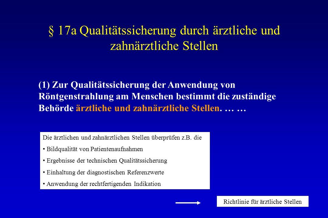 § 17a Qualitätssicherung durch ärztliche und zahnärztliche Stellen (1) Zur Qualitätssicherung der Anwendung von Röntgenstrahlung am Menschen bestimmt die zuständige Behörde ärztliche und zahnärztliche Stellen.